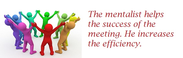 The mentalist helps the success of the meeting. He increases the efficiency