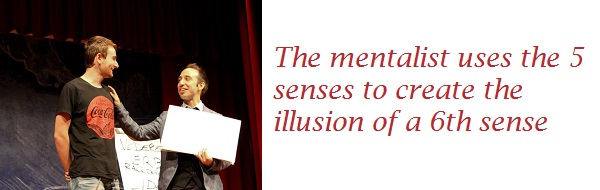 The mentalist uses the 5 senses to create the illusion of a 6th sense