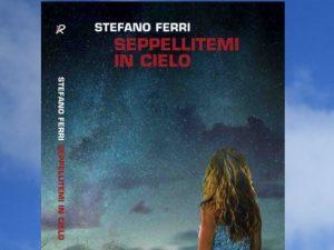 Seppellitemi in cielo - Stefano Ferri